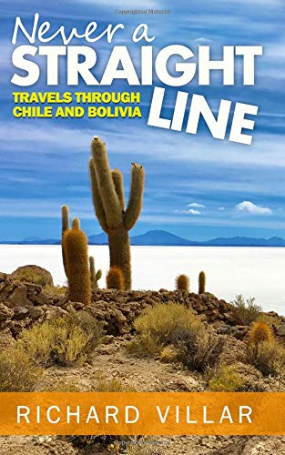 Never a Straight Line: Travels through Chile and Bolivia